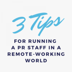 3 Tips for Running a PR Staff in a Remote-Working World
